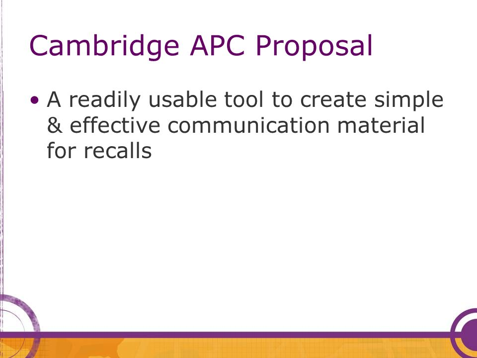 Cambridge APC Proposal A readily usable tool to create simple & effective communication material for recalls