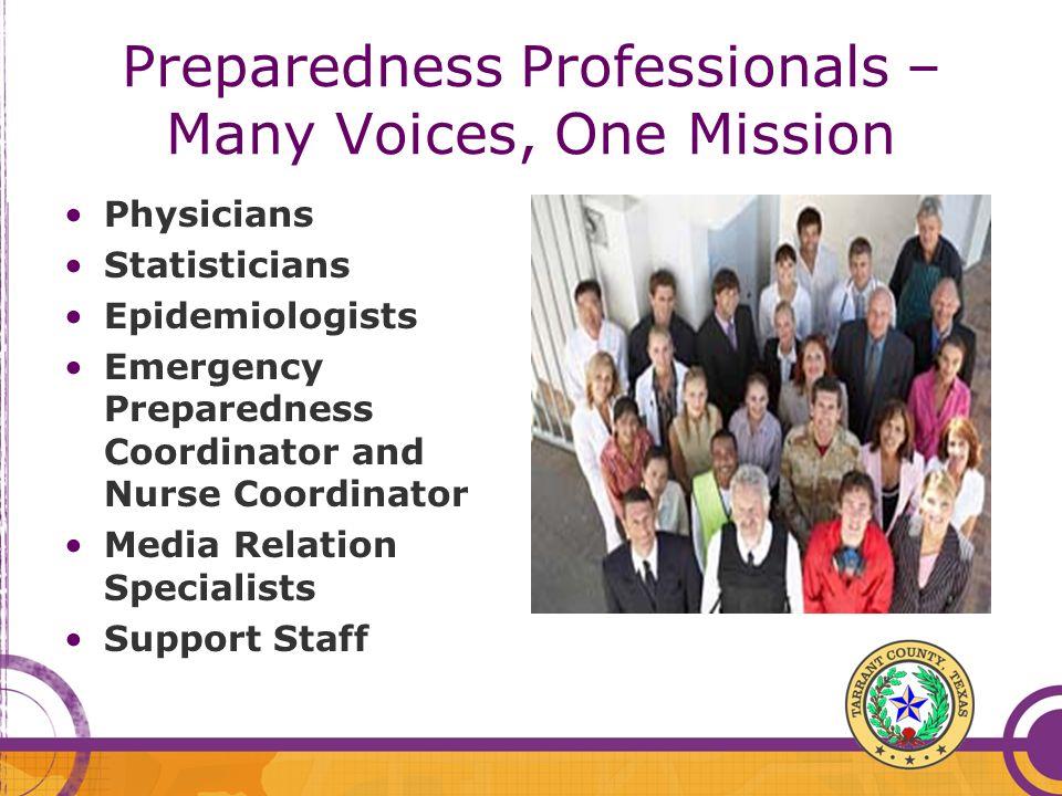 Preparedness Professionals – Many Voices, One Mission Physicians Statisticians Epidemiologists Emergency Preparedness Coordinator and Nurse Coordinato