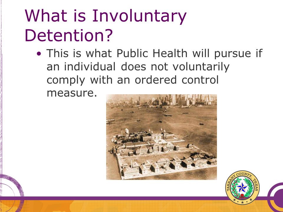 What is Involuntary Detention? This is what Public Health will pursue if an individual does not voluntarily comply with an ordered control measure.