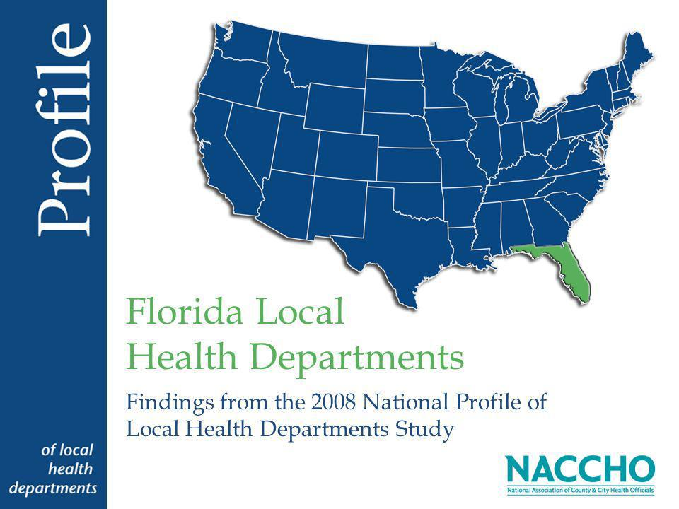 Findings from the 2008 National Profile of Local Health Departments Study Florida Local Health Departments