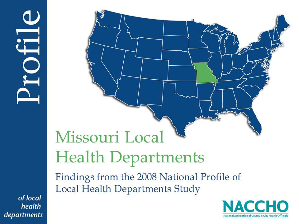 Findings from the 2008 National Profile of Local Health Departments Study Missouri Local Health Departments