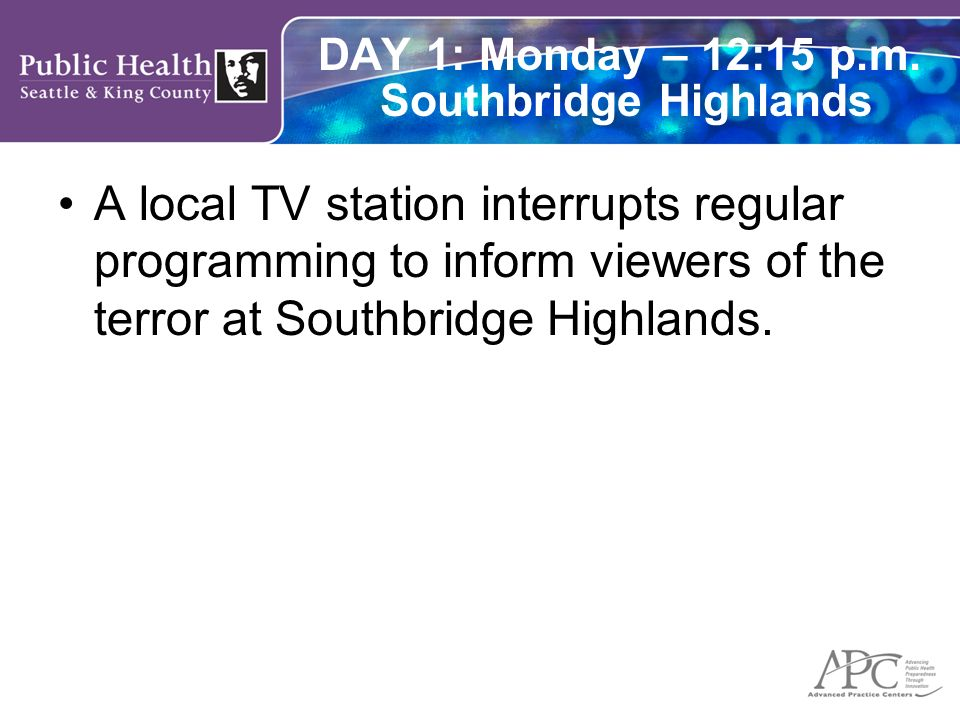 DAY 1: Monday – 12:15 p.m. Southbridge Highlands A local TV station interrupts regular programming to inform viewers of the terror at Southbridge High