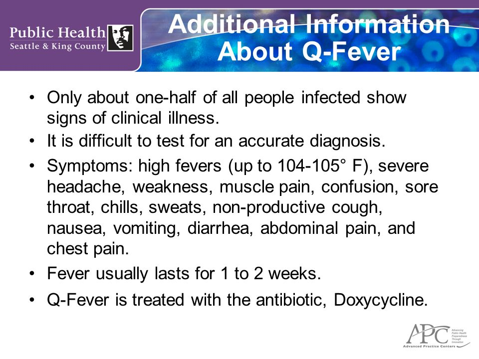 Additional Information About Q-Fever A small number of people develop Q-Fever Fatigue Syndrome which can last for years.