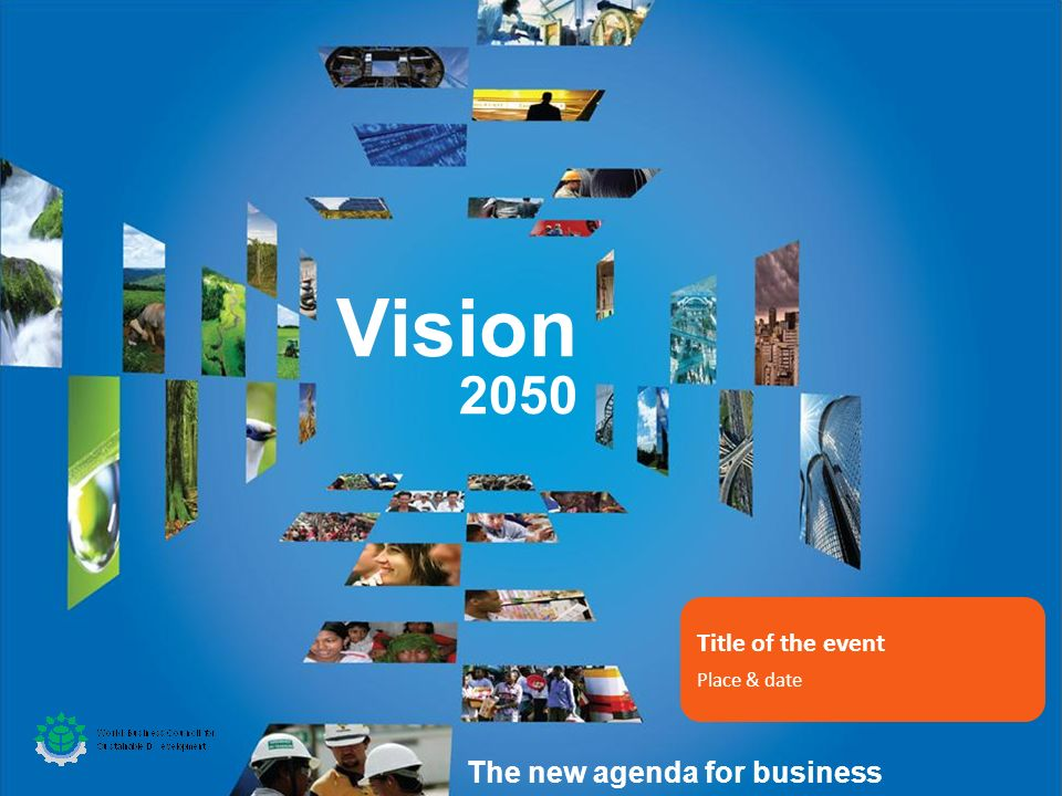 Vision 2050 The new agenda for business Title of the event Place & date
