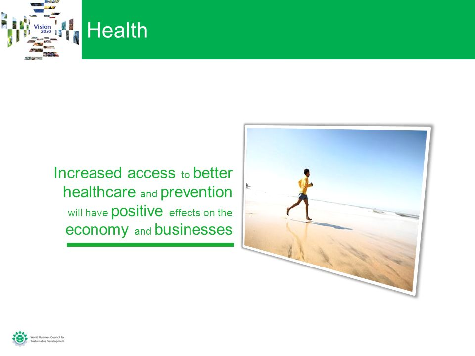 Health Increased access to better healthcare and prevention will have positive effects on the economy and businesses