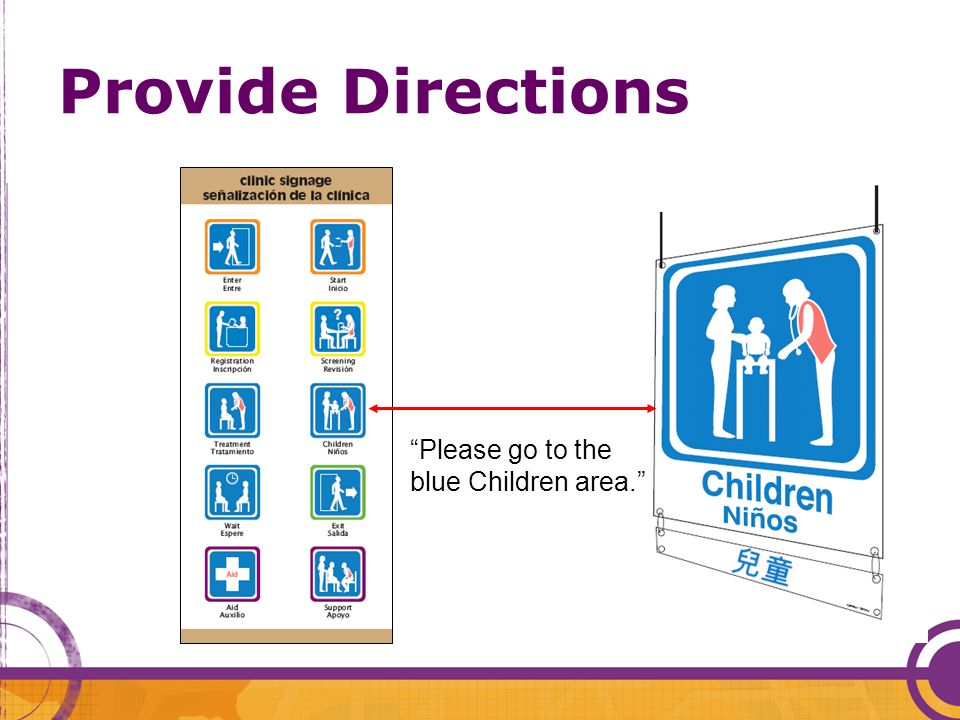 Provide Directions Please go to the blue Children area.