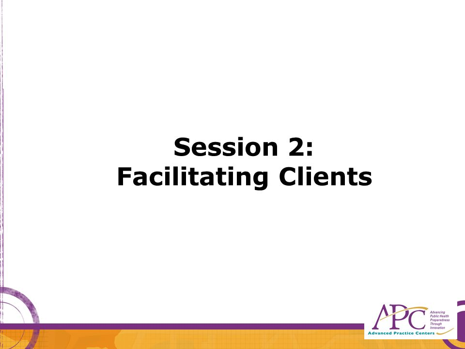 Session 2: Facilitating Clients