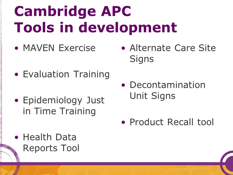 Cambridge APC Tools in development MAVEN Exercise Evaluation Training Epidemiology Just in Time Training Health Data Reports Tool Alternate Care Site Signs Decontamination Unit Signs Product Recall tool