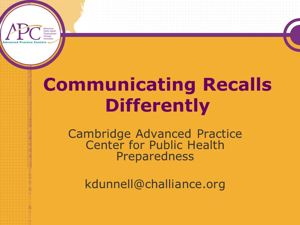 Communicating Recalls Differently Cambridge Advanced Practice Center for Public Health Preparedness