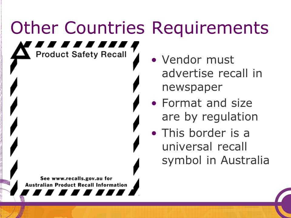 Other Countries Requirements Vendor must advertise recall in newspaper Format and size are by regulation This border is a universal recall symbol in Australia