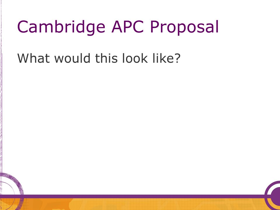 Cambridge APC Proposal What would this look like