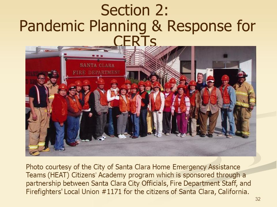 32 Section 2: Pandemic Planning & Response for CERTs Photo courtesy of the City of Santa Clara Home Emergency Assistance Teams (HEAT) Citizens Academy