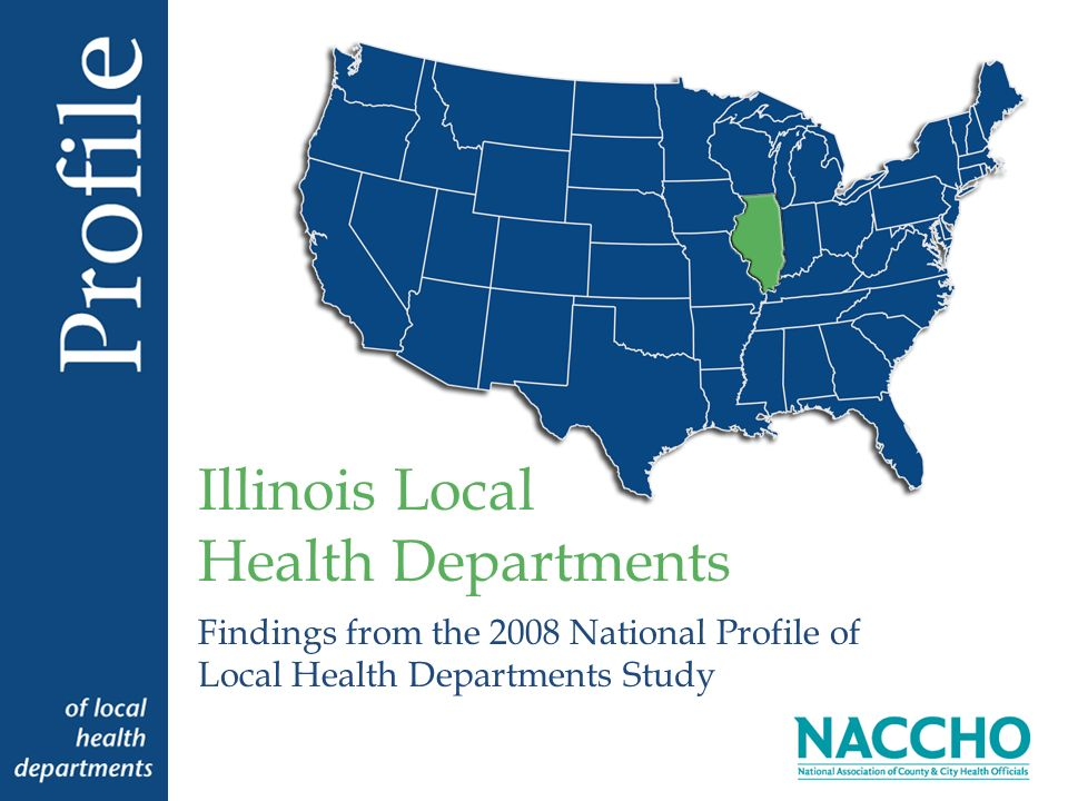 Findings from the 2008 National Profile of Local Health Departments Study Illinois Local Health Departments