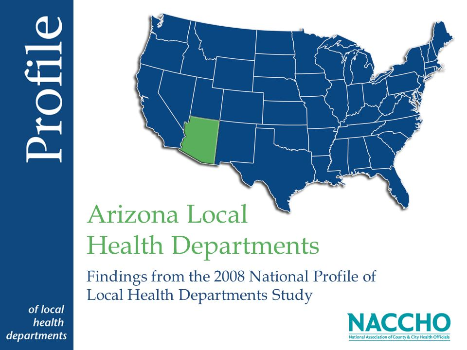 Findings from the 2008 National Profile of Local Health Departments Study Arizona Local Health Departments