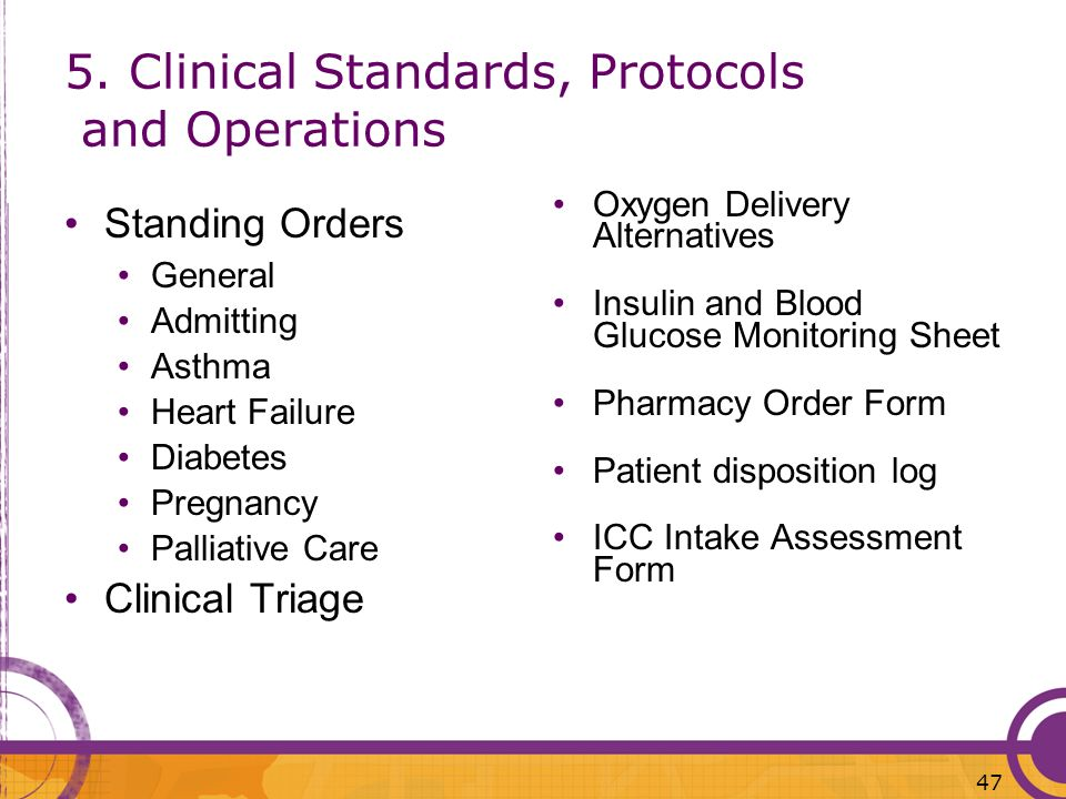 5. Clinical Standards, Protocols and Operations Standing Orders General Admitting Asthma Heart Failure Diabetes Pregnancy Palliative Care Clinical Tri