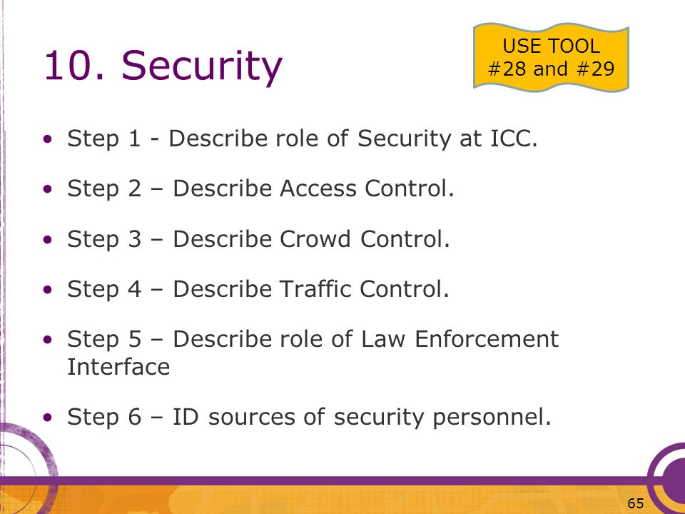 10. Security Step 1 - Describe role of Security at ICC. Step 2 – Describe Access Control. Step 3 – Describe Crowd Control. Step 4 – Describe Traffic C