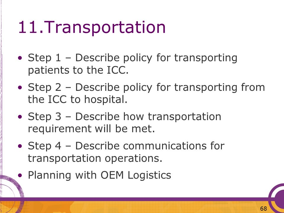 11.Transportation Step 1 – Describe policy for transporting patients to the ICC. Step 2 – Describe policy for transporting from the ICC to hospital. S