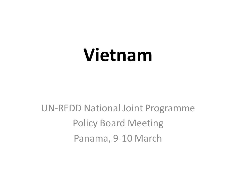 Vietnam UN-REDD National Joint Programme Policy Board Meeting Panama, 9-10 March