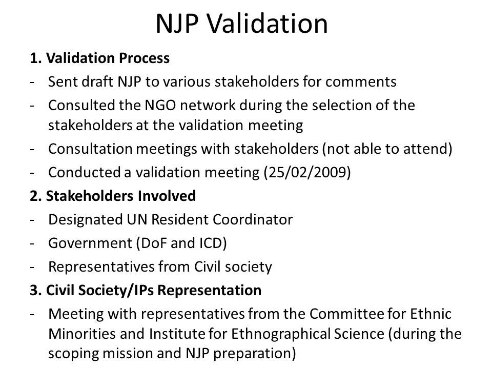 NJP Validation 1. Validation Process -Sent draft NJP to various stakeholders for comments -Consulted the NGO network during the selection of the stake