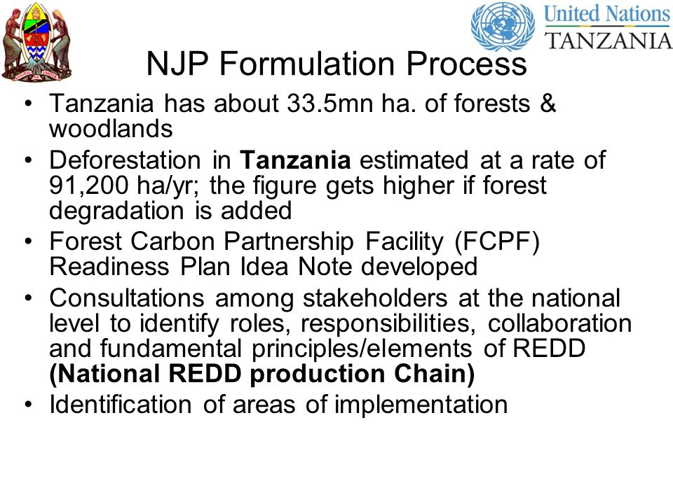 NJP Formulation Process Tanzania has about 33.5mn ha. of forests & woodlands Deforestation in Tanzania estimated at a rate of 91,200 ha/yr; the figure