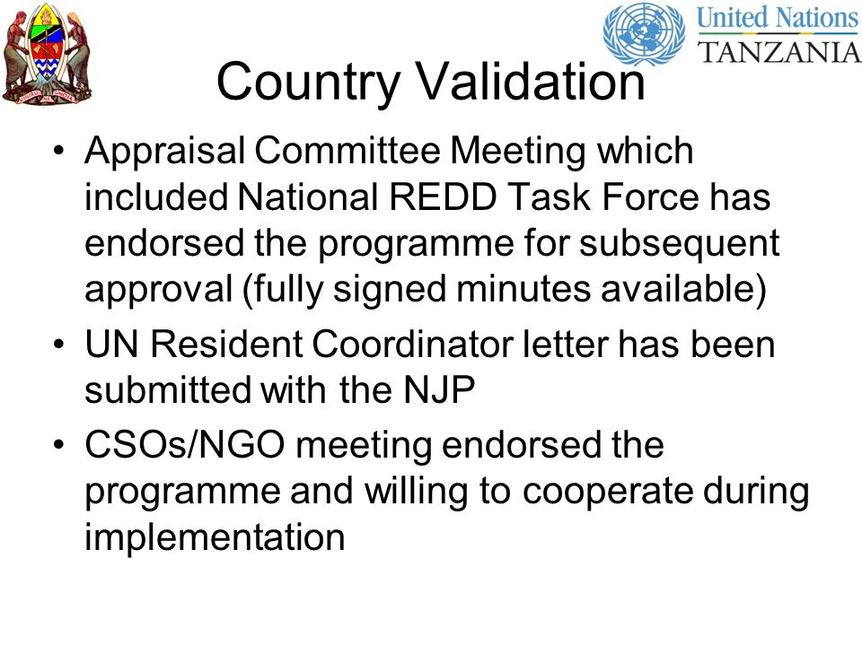 Country Validation Appraisal Committee Meeting which included National REDD Task Force has endorsed the programme for subsequent approval (fully signed minutes available) UN Resident Coordinator letter has been submitted with the NJP CSOs/NGO meeting endorsed the programme and willing to cooperate during implementation