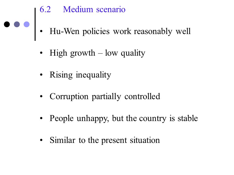 6. Possible scenarios of evolution 6.1 Most pessimistic scenario Hu-Wen policies do not work Slow growth – high unemployment Corruption unchecked – so