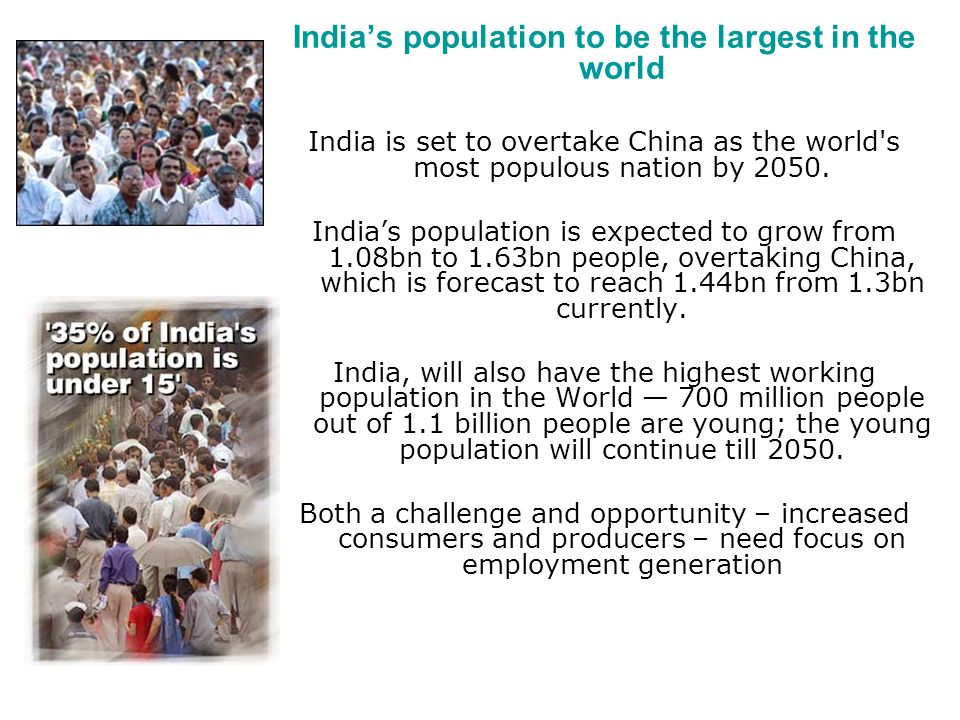 Indias population to be the largest in the world India is set to overtake China as the world's most populous nation by 2050. Indias population is expe