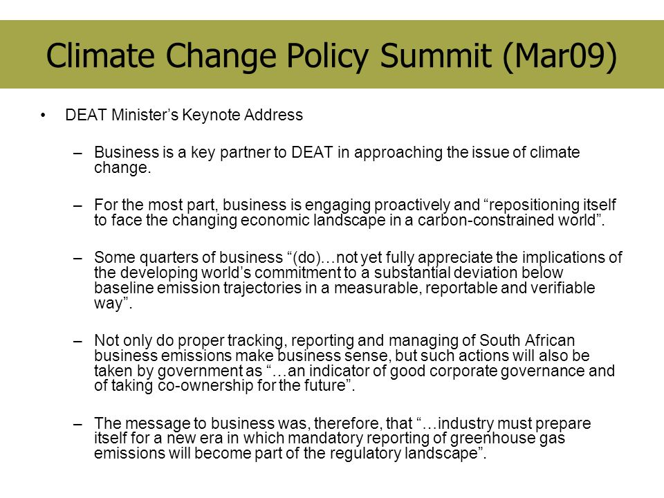Climate Change Policy Summit (Mar09) DEAT Ministers Keynote Address –Business is a key partner to DEAT in approaching the issue of climate change.
