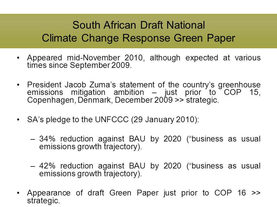 South African Draft National Climate Change Response Green Paper Appeared mid-November 2010, although expected at various times since September 2009.