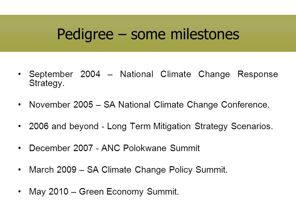 Pedigree – some milestones September 2004 – National Climate Change Response Strategy.