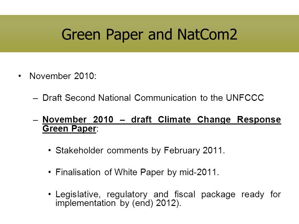 Green Paper and NatCom2 November 2010: –Draft Second National Communication to the UNFCCC –November 2010 – draft Climate Change Response Green Paper: Stakeholder comments by February 2011.