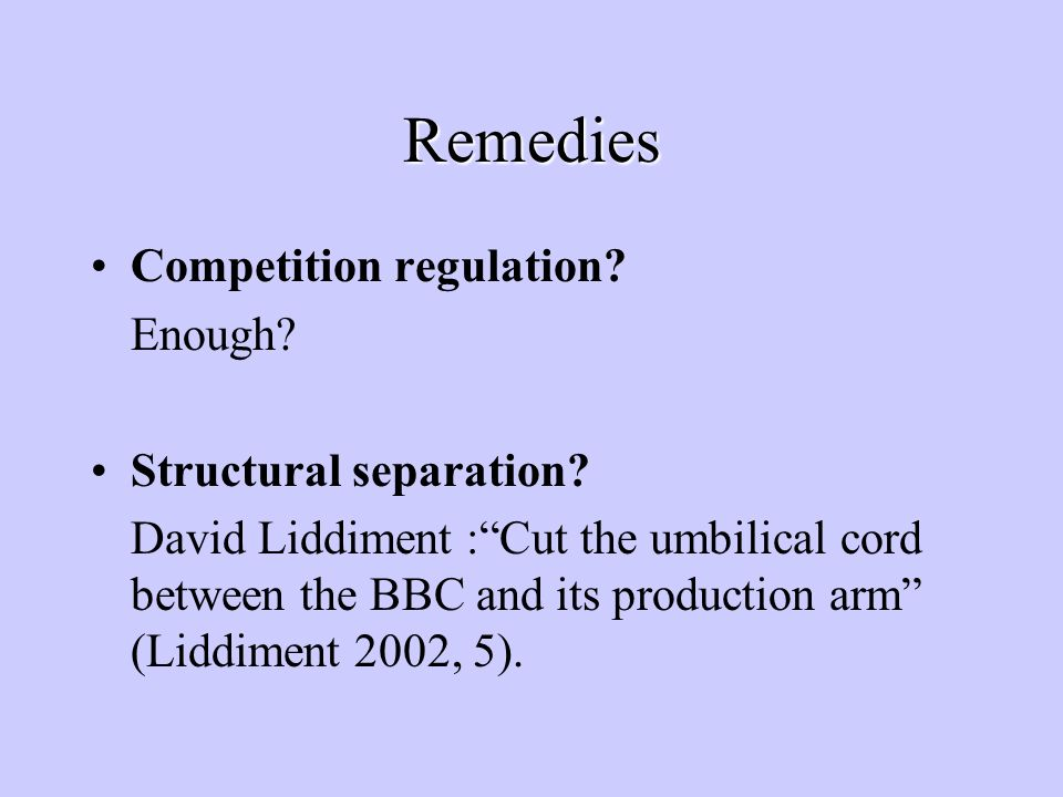 Remedies Competition regulation. Enough. Structural separation.