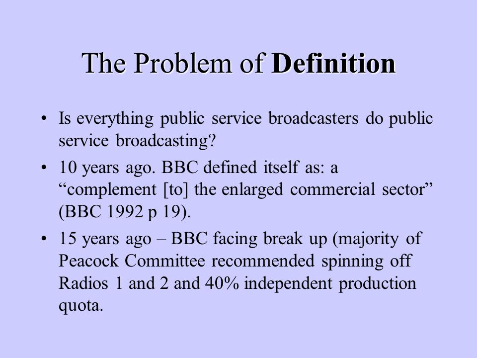 The Problem of Definition Is everything public service broadcasters do public service broadcasting.