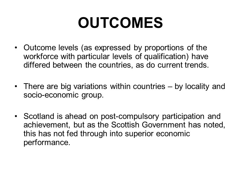 OUTCOMES Outcome levels (as expressed by proportions of the workforce with particular levels of qualification) have differed between the countries, as