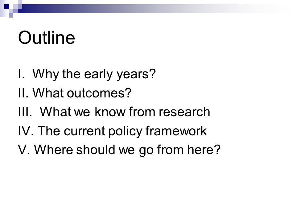 Outline I. Why the early years. II. What outcomes.