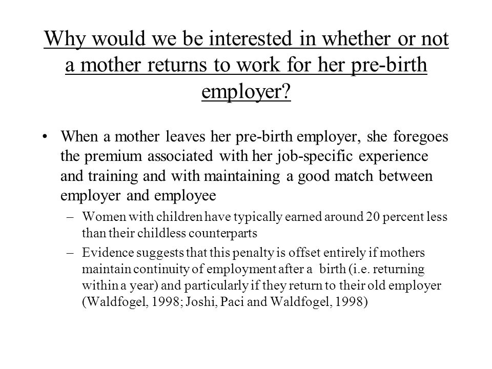 Why would we be interested in whether or not a mother returns to work for her pre-birth employer.
