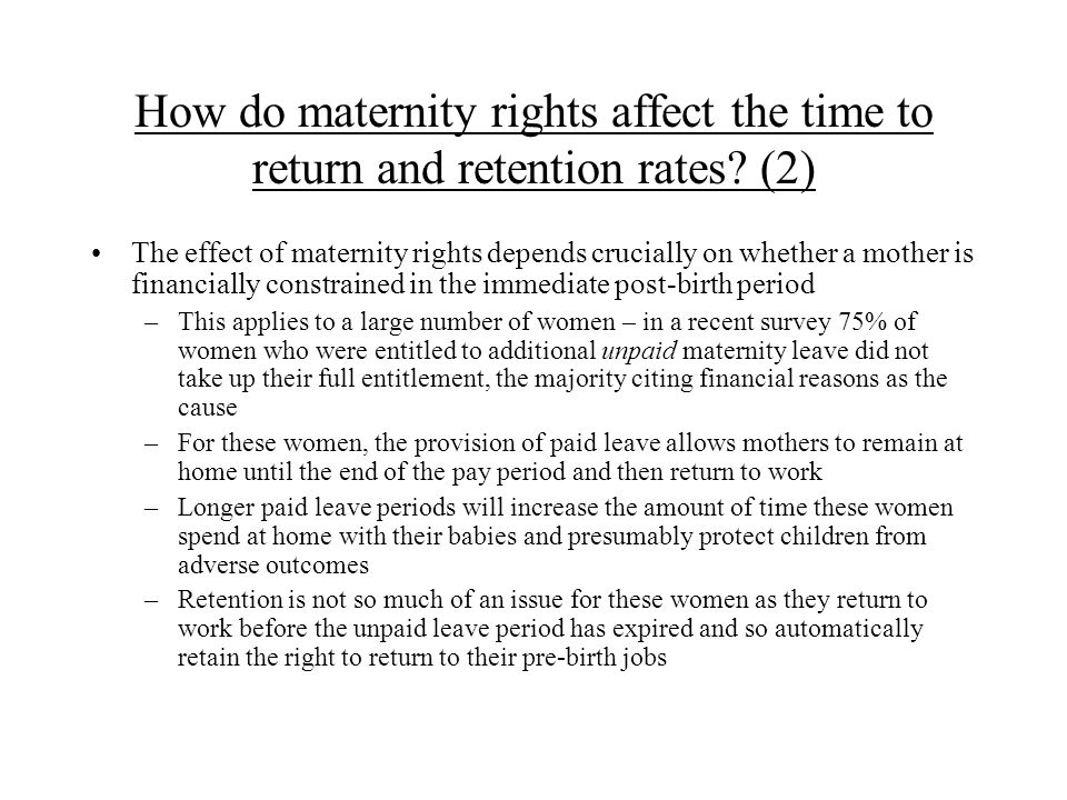 The effect of maternity rights depends crucially on whether a mother is financially constrained in the immediate post-birth period –This applies to a