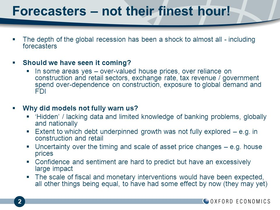2 Forecasters – not their finest hour! The depth of the global recession has been a shock to almost all - including forecasters Should we have seen it