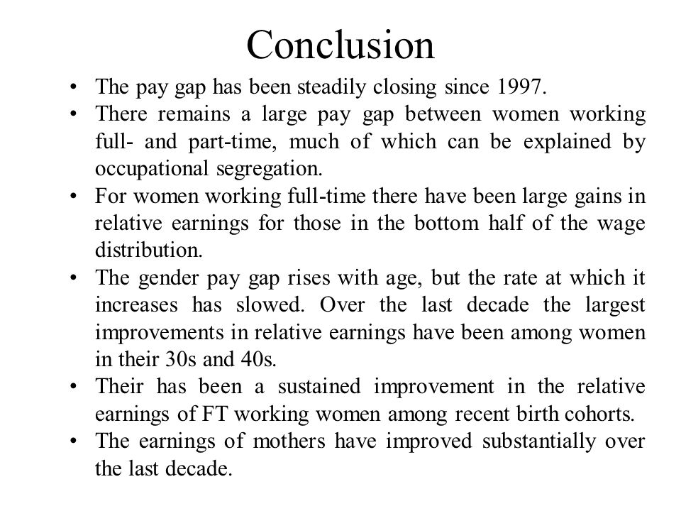 Conclusion The pay gap has been steadily closing since 1997.