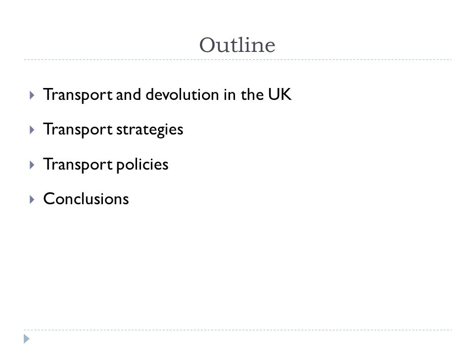 Outline Transport and devolution in the UK Transport strategies Transport policies Conclusions