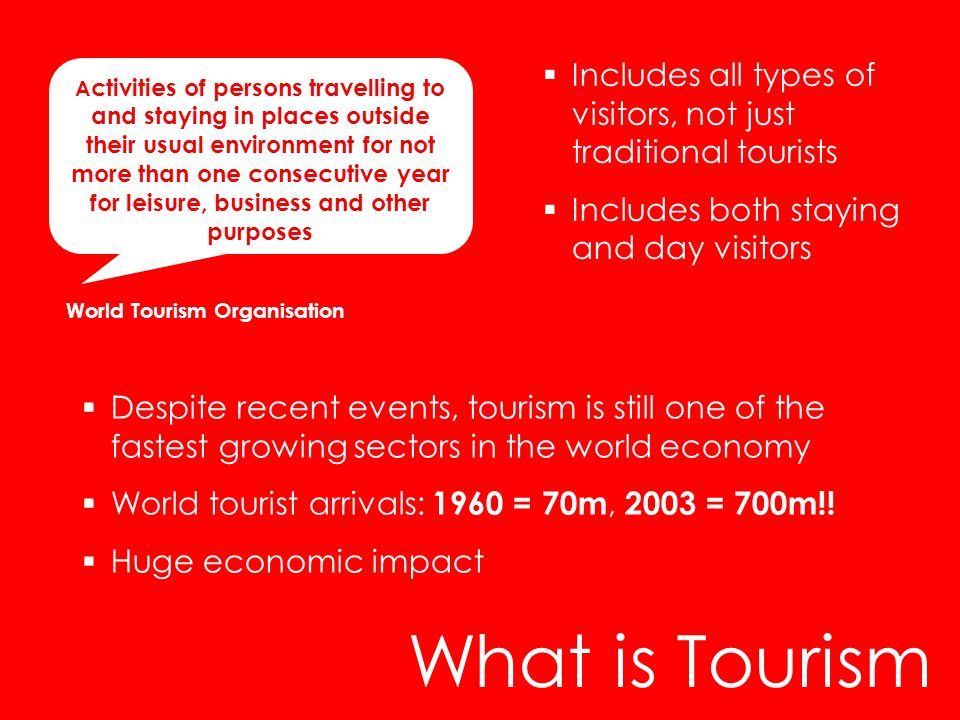 What is Tourism A ctivities of persons travelling to and staying in places outside their usual environment for not more than one consecutive year for