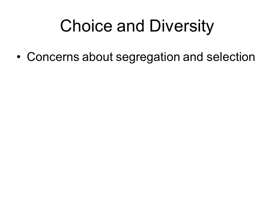 Choice and Diversity Concerns about segregation and selection