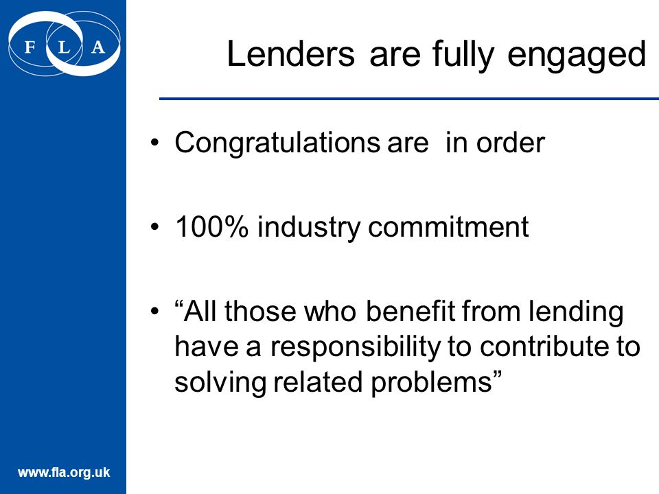Lenders are fully engaged Congratulations are in order 100% industry commitment All those who benefit from lending have a responsibility to contribute to solving related problems
