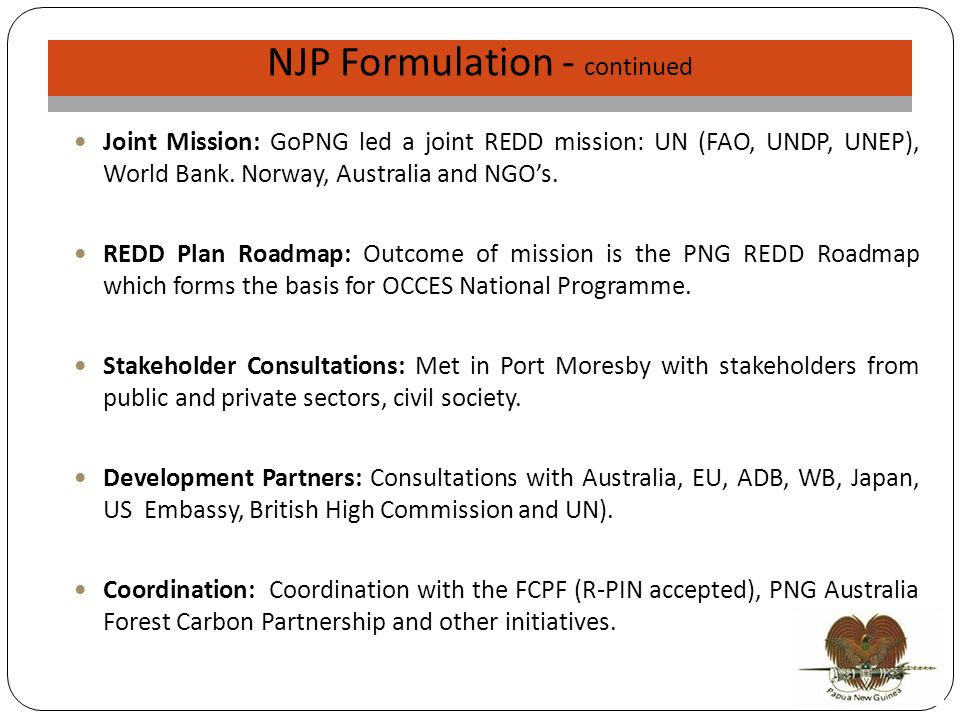NJP Validation NJP Formulation - continued Joint Mission: GoPNG led a joint REDD mission: UN (FAO, UNDP, UNEP), World Bank.
