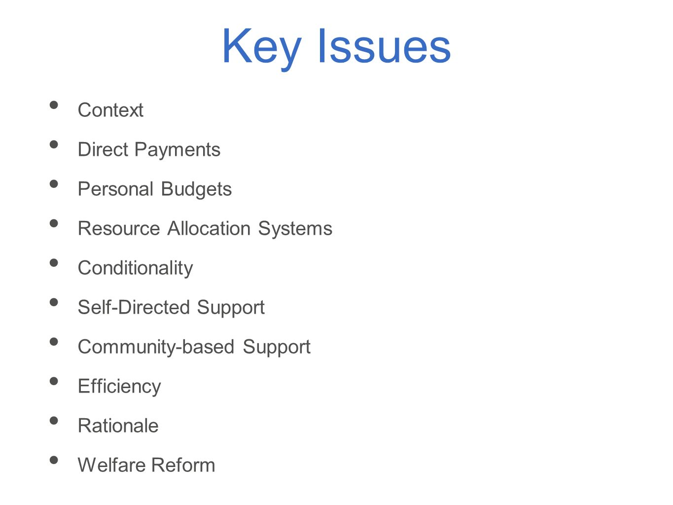 Context Direct Payments Personal Budgets Resource Allocation Systems Conditionality Self-Directed Support Community-based Support Efficiency Rationale Welfare Reform Key Issues