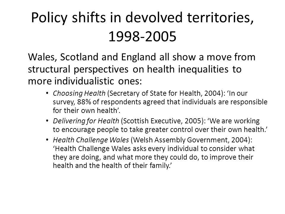 Policy shifts in devolved territories, 1998-2005 Wales, Scotland and England all show a move from structural perspectives on health inequalities to mo