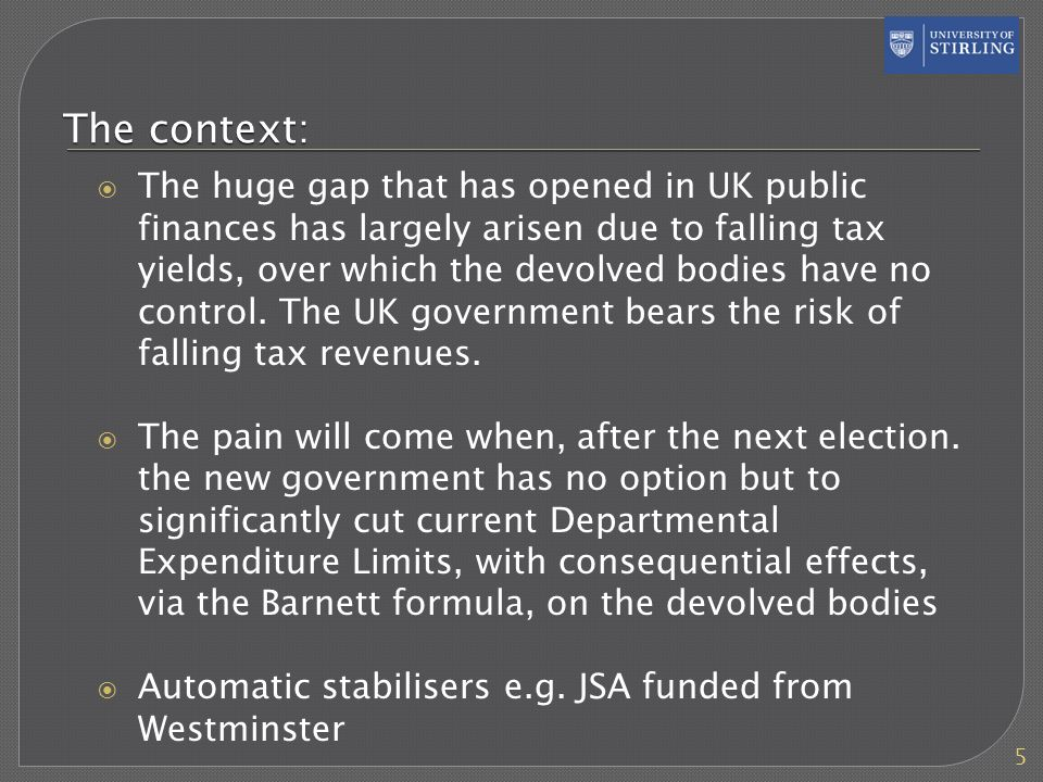 The context: The huge gap that has opened in UK public finances has largely arisen due to falling tax yields, over which the devolved bodies have no control.