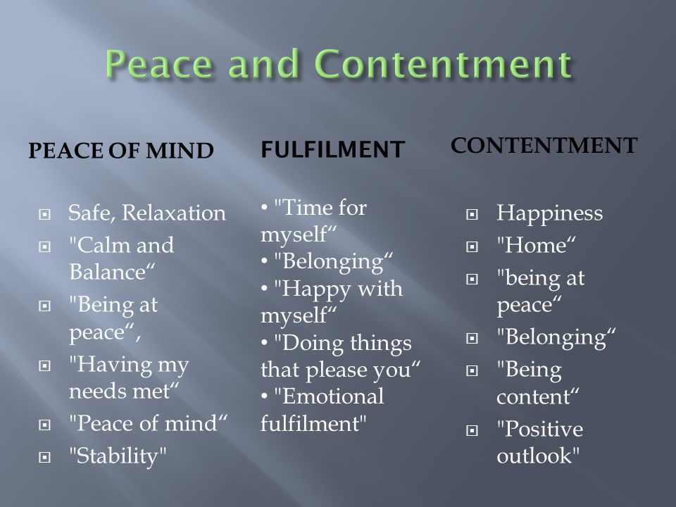 PEACE OF MIND CONTENTMENT Safe, Relaxation