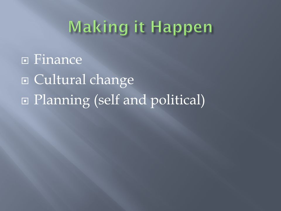 Finance Cultural change Planning (self and political)