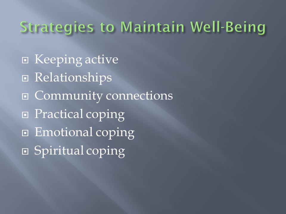 Keeping active Relationships Community connections Practical coping Emotional coping Spiritual coping